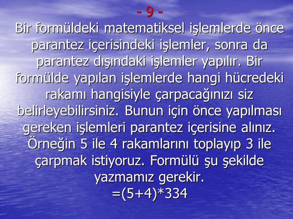 - 9 - Bir formüldeki matematiksel işlemlerde önce parantez içerisindeki işlemler, sonra da parantez dışındaki işlemler yapılır. Bir formülde yapılan i