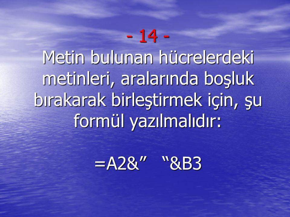 """- 14 - Metin bulunan hücrelerdeki metinleri, aralarında boşluk bırakarak birleştirmek için, şu formül yazılmalıdır: =A2&"""" """"&B3"""