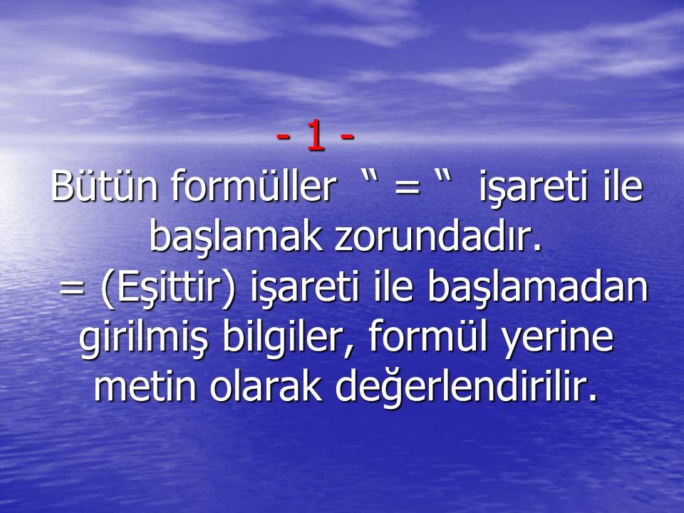 """- 1 - Bütün formüller """" = """" işareti ile başlamak zorundadır. = (Eşittir) işareti ile başlamadan girilmiş bilgiler, formül yerine metin olarak değerlen"""