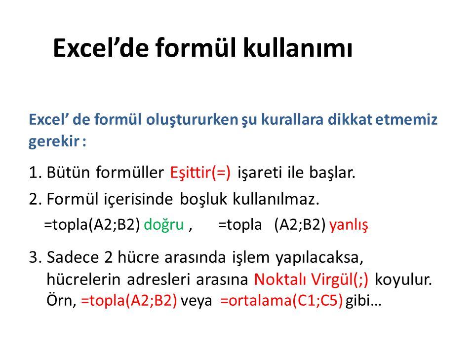 Excel' de Formül Oluşturma Excel' de formül oluştururken şu kurallara dikkat etmemiz gerekir : 1.Bütün formüller Eşittir(=) işareti ile başlar.