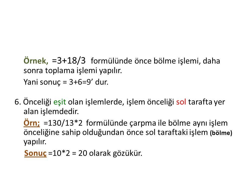 Excel' de Formül Oluşturma Örnek, =3+18/3 formülünde önce bölme işlemi, daha sonra toplama işlemi yapılır.
