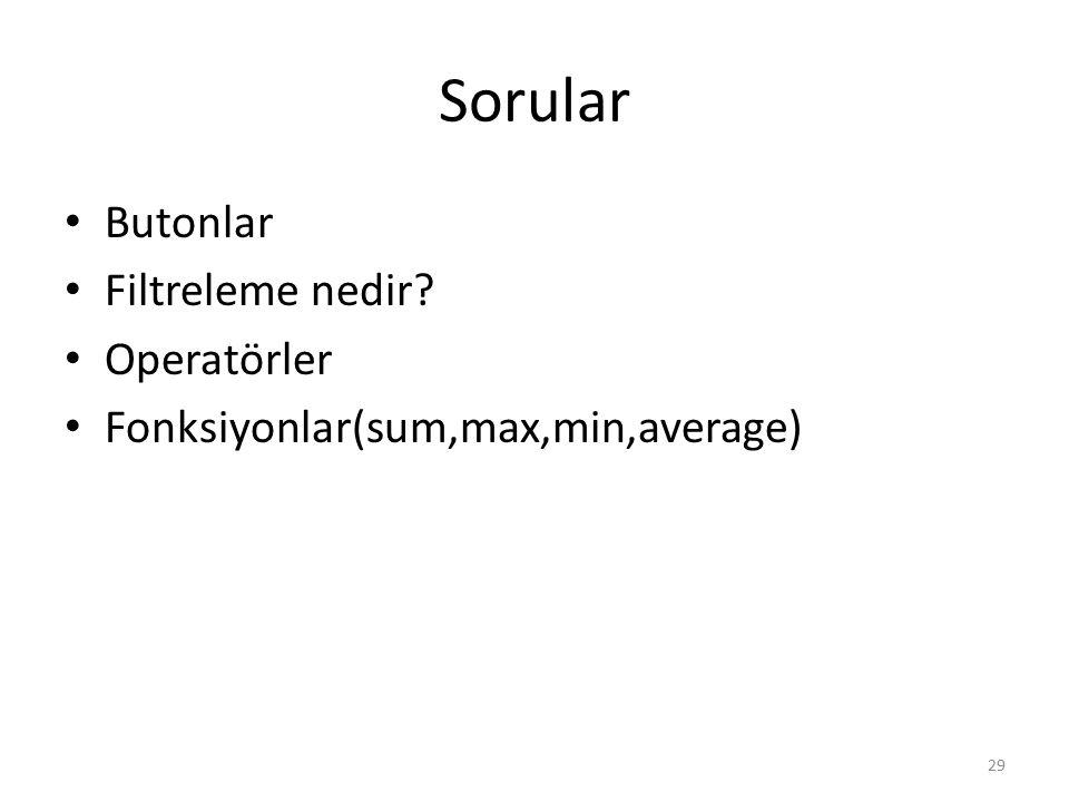 Sorular Butonlar Filtreleme nedir? Operatörler Fonksiyonlar(sum,max,min,average) 29