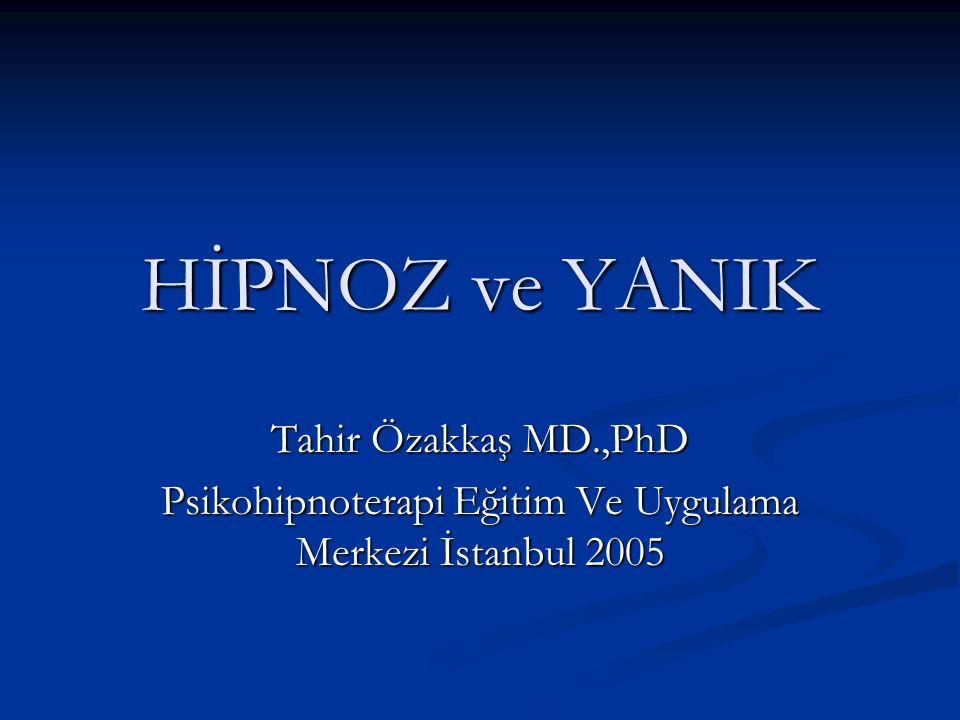 HİPNOZ ve YANIK Tahir Özakkaş MD.,PhD Psikohipnoterapi Eğitim Ve Uygulama Merkezi İstanbul 2005