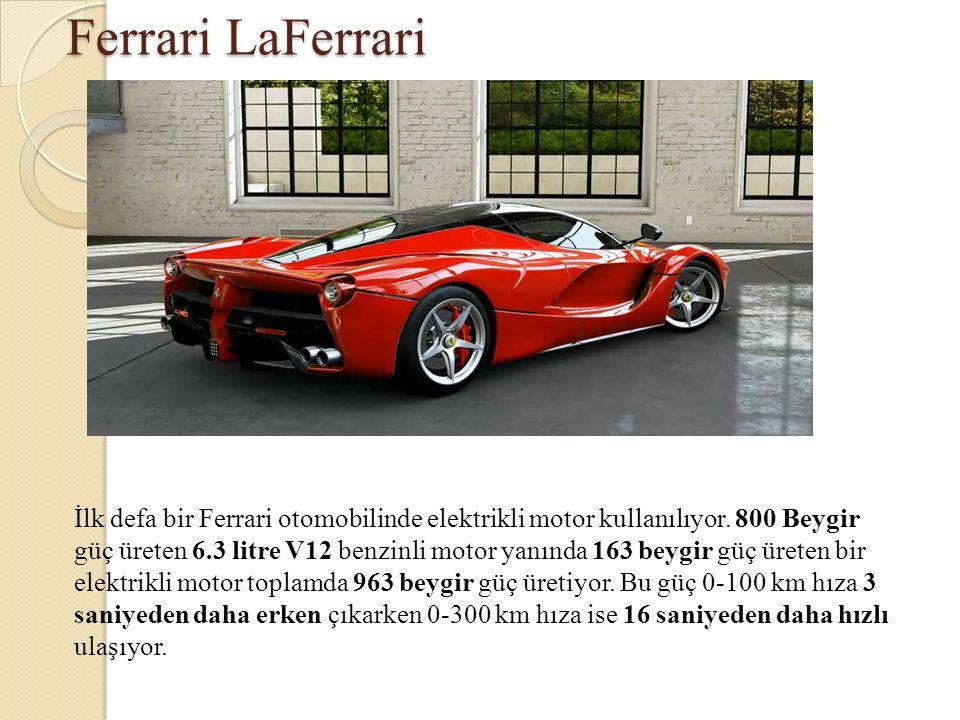 Ferrari LaFerrari İlk defa bir Ferrari otomobilinde elektrikli motor kullanılıyor. 800 Beygir güç üreten 6.3 litre V12 benzinli motor yanında 163 beyg