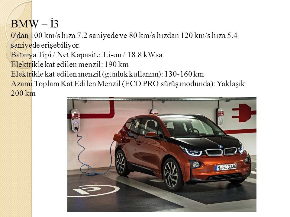 BMW – İ3 0'dan 100 km/s hıza 7.2 saniyede ve 80 km/s hızdan 120 km/s hıza 5.4 saniyede erişebiliyor. Batarya Tipi / Net Kapasite: Li-on / 18.8 kWsa El