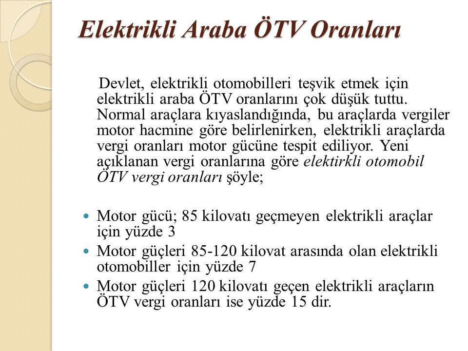 Elektrikli Araba ÖTV Oranları Devlet, elektrikli otomobilleri teşvik etmek için elektrikli araba ÖTV oranlarını çok düşük tuttu. Normal araçlara kıyas