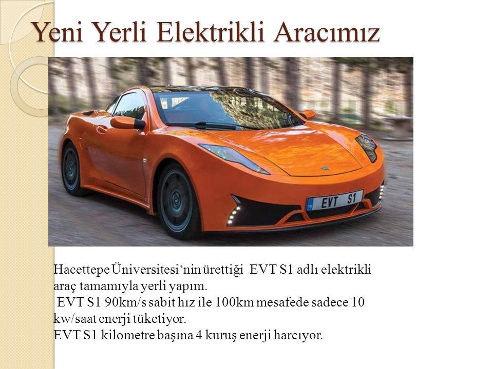 Yeni Yerli Elektrikli Aracımız Hacettepe Üniversitesi'nin ürettiği EVT S1 adlı elektrikli araç tamamıyla yerli yapım. EVT S1 90km/s sabit hız ile 100k
