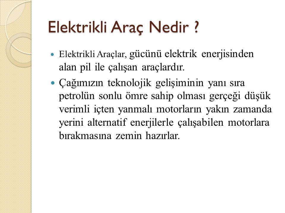 Elektrikli Araç Nedir ? Elektrikli Araçlar, gücünü elektrik enerjisinden alan pil ile çalışan araçlardır. Çağımızın teknolojik gelişiminin yanı sıra p