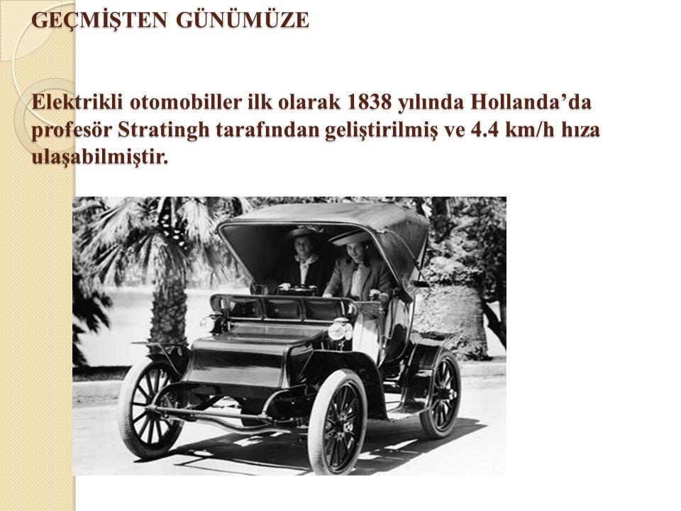GEÇMİŞTEN GÜNÜMÜZE Elektrikli otomobiller ilk olarak 1838 yılında Hollanda'da profesör Stratingh tarafından geliştirilmiş ve 4.4 km/h hıza ulaşabilmiş