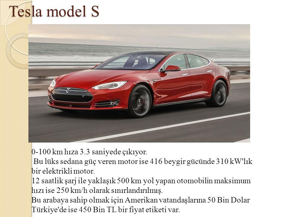 Tesla model S 0-100 km hıza 3.3 saniyede çıkıyor. Bu lüks sedana güç veren motor ise 416 beygir gücünde 310 kW'lık bir elektrikli motor. 12 saatlik şa
