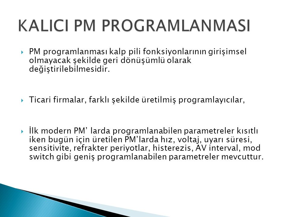  PM programlanması kalp pili fonksiyonlarının girişimsel olmayacak şekilde geri dönüşümlü olarak değiştirilebilmesidir.
