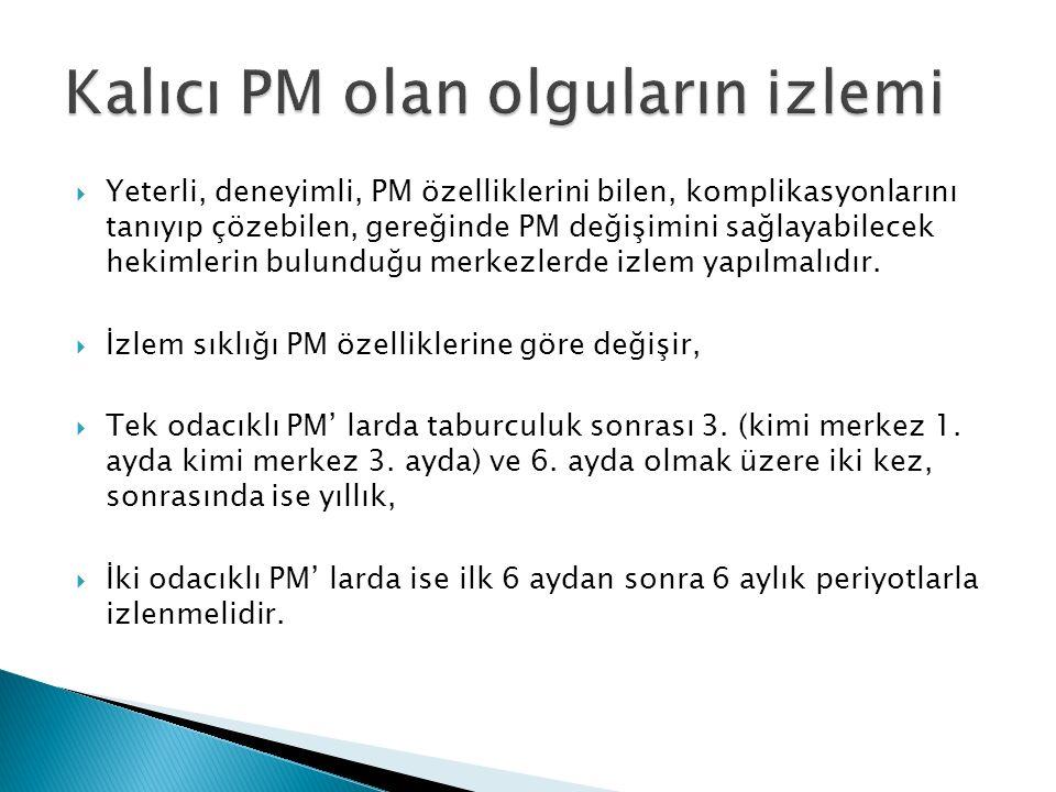  Yeterli, deneyimli, PM özelliklerini bilen, komplikasyonlarını tanıyıp çözebilen, gereğinde PM değişimini sağlayabilecek hekimlerin bulunduğu merkezlerde izlem yapılmalıdır.
