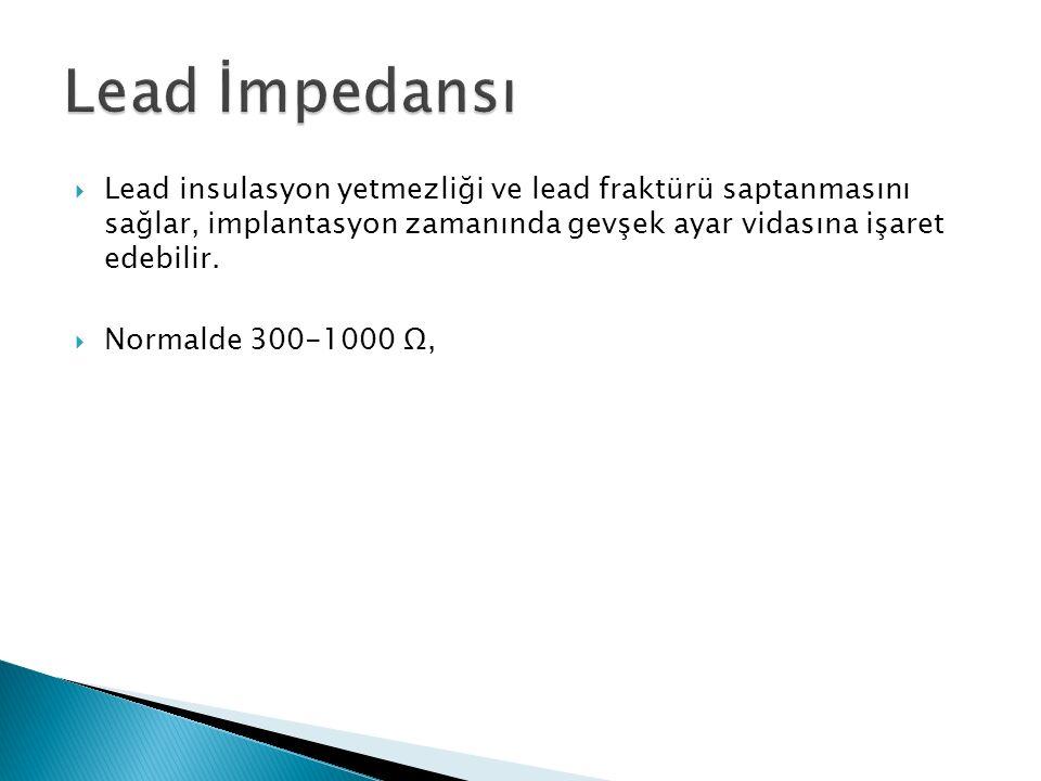  Lead insulasyon yetmezliği ve lead fraktürü saptanmasını sağlar, implantasyon zamanında gevşek ayar vidasına işaret edebilir.