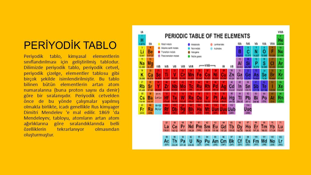 PERİYODİK TABLO Periyodik tablo, kimyasal elementlerin sınıflandırılması için geliştirilmiş tablodur.