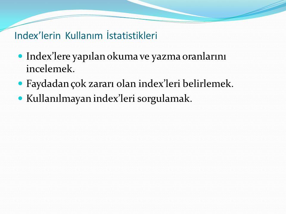 Index'lerin Kullanım İstatistikleri Index'lere yapılan okuma ve yazma oranlarını incelemek.
