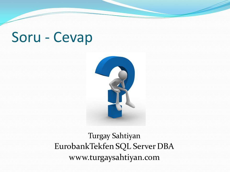 Soru - Cevap Turgay Sahtiyan EurobankTekfen SQL Server DBA www.turgaysahtiyan.com