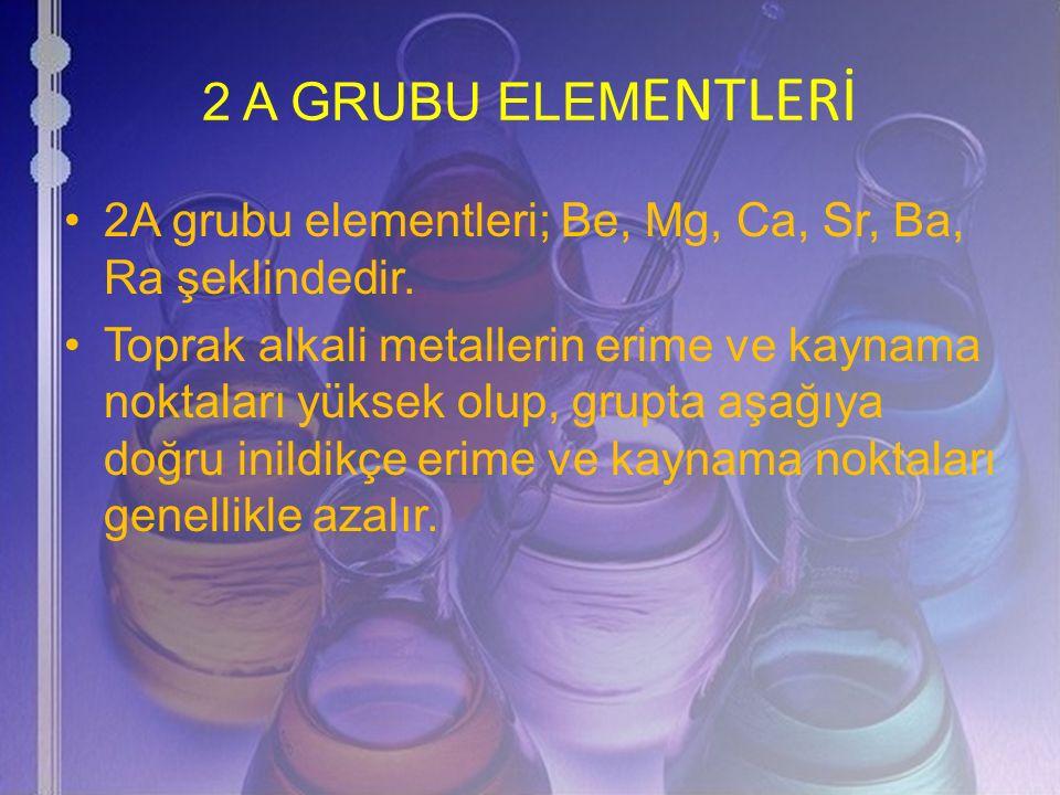 2 A GRUBU ELEM ENTLERİ 2A grubu elementleri; Be, Mg, Ca, Sr, Ba, Ra şeklindedir. Toprak alkali metallerin erime ve kaynama noktaları yüksek olup, grup