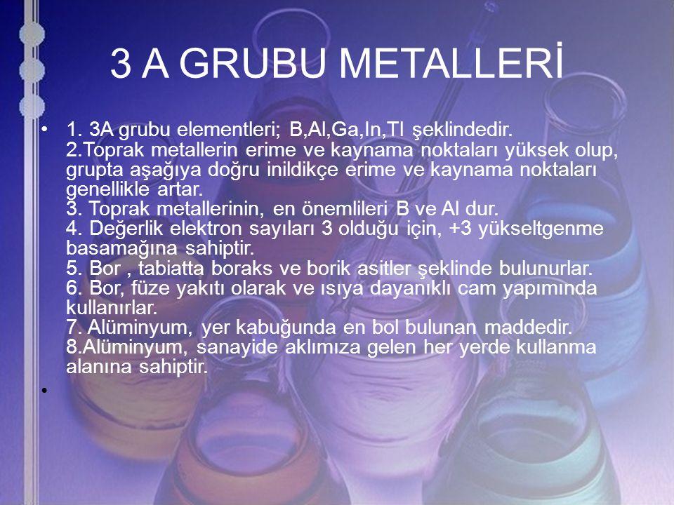 3 A GRUBU METALLERİ 1. 3A grubu elementleri; B,Al,Ga,In,Tl şeklindedir. 2.Toprak metallerin erime ve kaynama noktaları yüksek olup, grupta aşağıya doğ