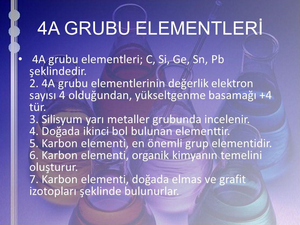 4A GRUBU ELEMENTLERİ 4A grubu elementleri; C, Si, Ge, Sn, Pb şeklindedir. 2. 4A grubu elementlerinin değerlik elektron sayısı 4 olduğundan, yükseltgen