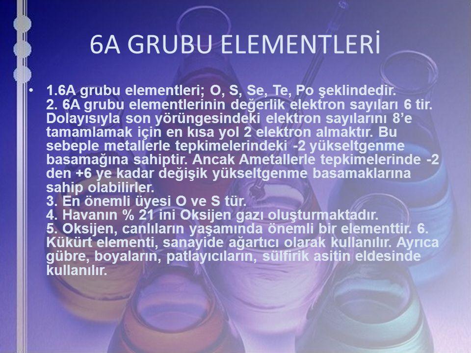 6A GRUBU ELEMENTLERİ 1.6A grubu elementleri; O, S, Se, Te, Po şeklindedir. 2. 6A grubu elementlerinin değerlik elektron sayıları 6 tir. Dolayısıyla so