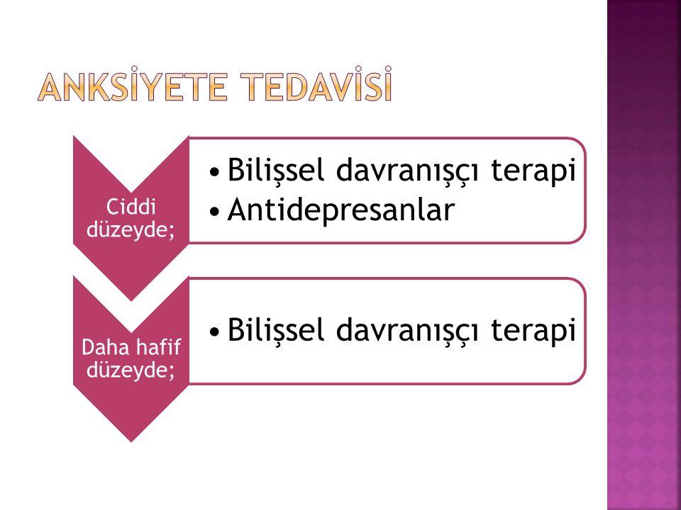 Ciddi düzeyde; Bilişsel davranışçı terapi Antidepresanlar Daha hafif düzeyde; Bilişsel davranışçı terapi