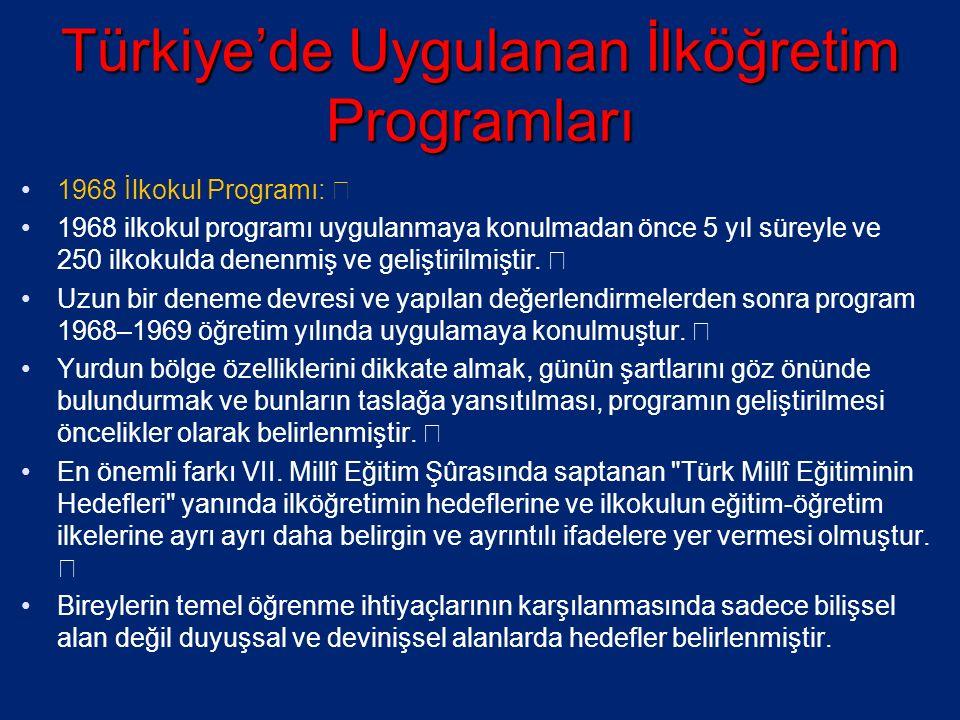 Türkiye'de Uygulanan İlköğretim Programları 1968 İlkokul Programı: ƒ 1968 ilkokul programı uygulanmaya konulmadan önce 5 yıl süreyle ve 250 ilkokulda denenmiş ve geliştirilmiştir.