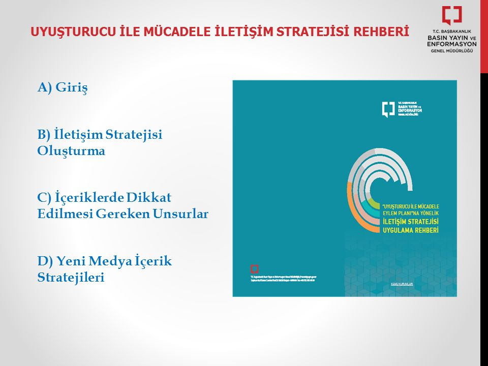 A) Giriş B) İletişim Stratejisi Oluşturma C) İçeriklerde Dikkat Edilmesi Gereken Unsurlar D) Yeni Medya İçerik Stratejileri UYUŞTURUCU İLE MÜCADELE İLETİŞİM STRATEJİSİ REHBERİ