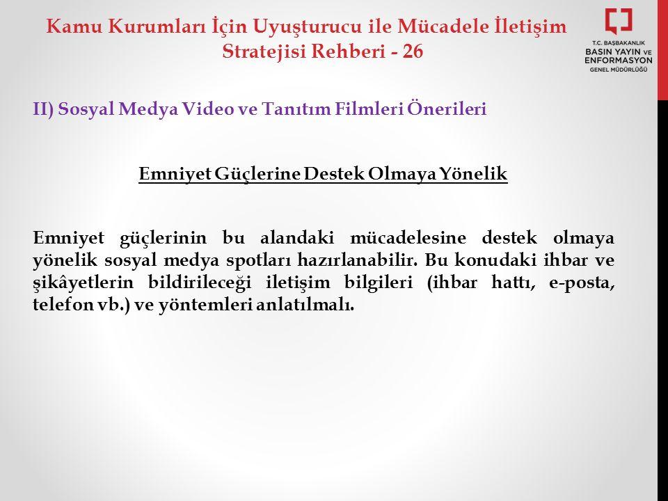 II) Sosyal Medya Video ve Tanıtım Filmleri Önerileri Emniyet Güçlerine Destek Olmaya Yönelik Emniyet güçlerinin bu alandaki mücadelesine destek olmaya yönelik sosyal medya spotları hazırlanabilir.