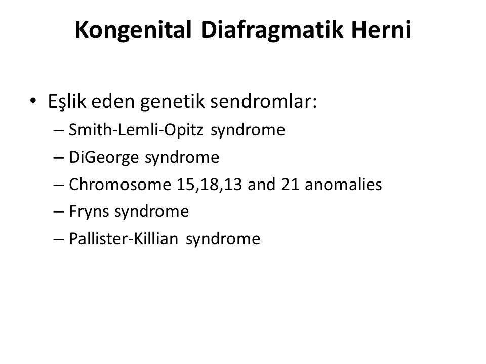 Kongenital Diafragmatik Herni Eşlik eden genetik sendromlar: – Smith-Lemli-Opitz syndrome – DiGeorge syndrome – Chromosome 15,18,13 and 21 anomalies –