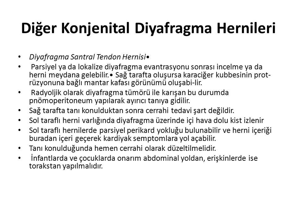 Diğer Konjenital Diyafragma Hernileri Diyafragma Santral Tendon Hernisi Parsiyel ya da lokalize diyafragma evantrasyonu sonrası incelme ya da herni me