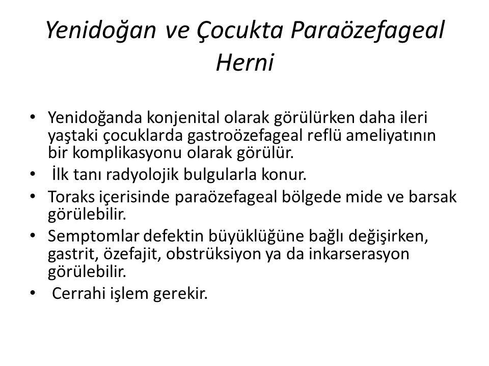 Yenidoğan ve Çocukta Paraözefageal Herni Yenidoğanda konjenital olarak görülürken daha ileri yaştaki çocuklarda gastroözefageal reflü ameliyatının bir