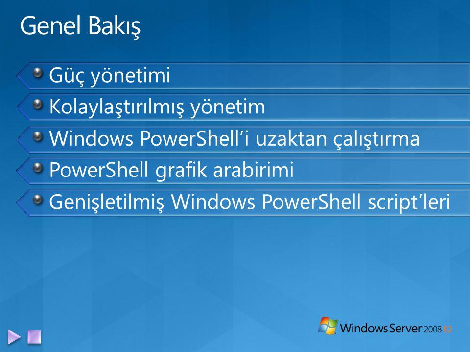Güç yönetimi Kolaylaştırılmış yönetim Windows PowerShell'i uzaktan çalıştırma PowerShell grafik arabirimi Genişletilmiş Windows PowerShell script'leri