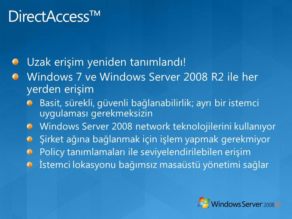 Uzak erişim yeniden tanımlandı! Windows 7 ve Windows Server 2008 R2 ile her yerden erişim Basit, sürekli, güvenli bağlanabilirlik; ayrı bir istemci uy