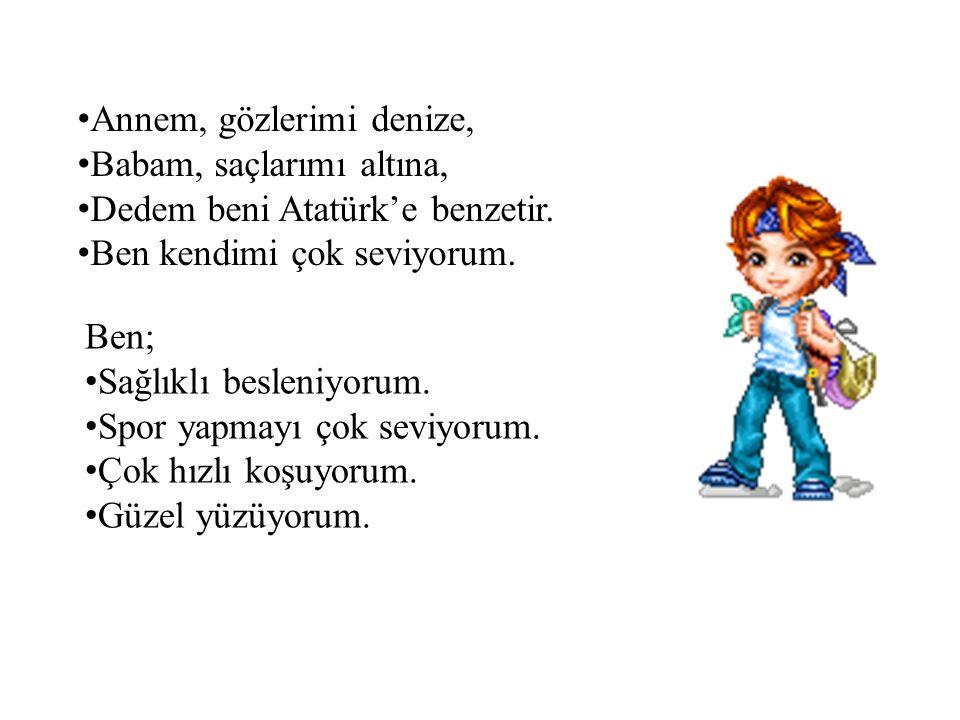 A nnem, gözlerimi denize, B abam, saçlarımı altına, D edem beni Atatürk'e benzetir.