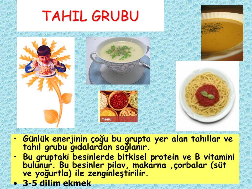 TAHIL GRUBU Günlük enerjinin çoğu bu grupta yer alan tahıllar ve tahıl grubu gıdalardan sağlanır.