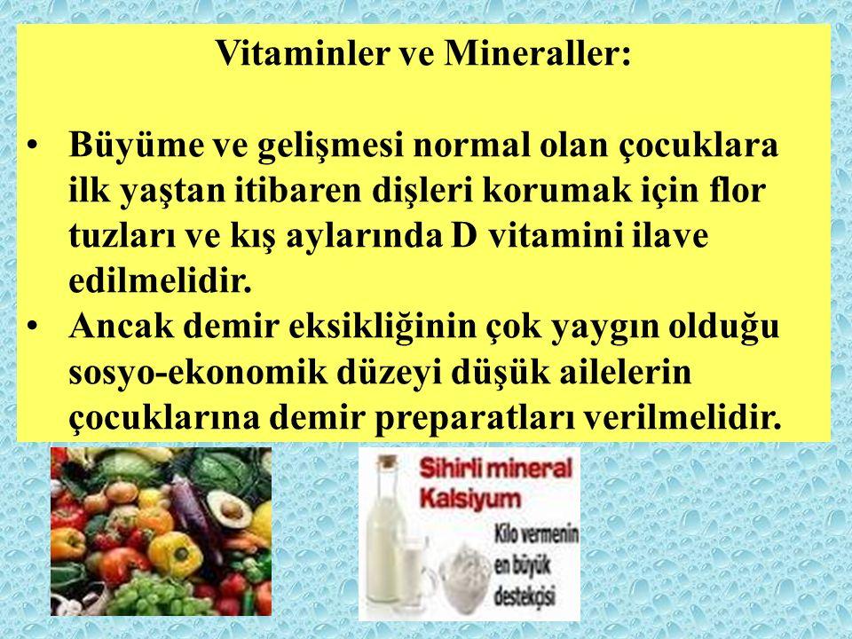 Vitaminler ve Mineraller: Büyüme ve gelişmesi normal olan çocuklara ilk yaştan itibaren dişleri korumak için flor tuzları ve kış aylarında D vitamini ilave edilmelidir.