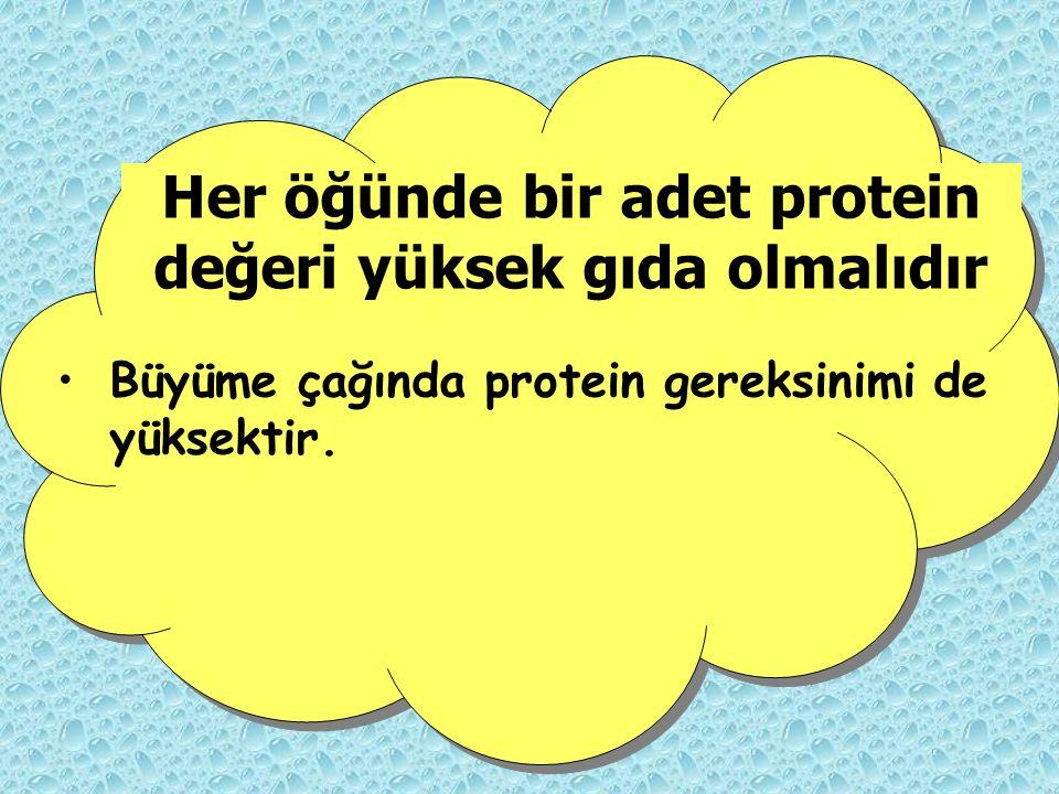 Her öğünde bir adet protein değeri yüksek gıda olmalıdır Büyüme çağında protein gereksinimi de yüksektir.