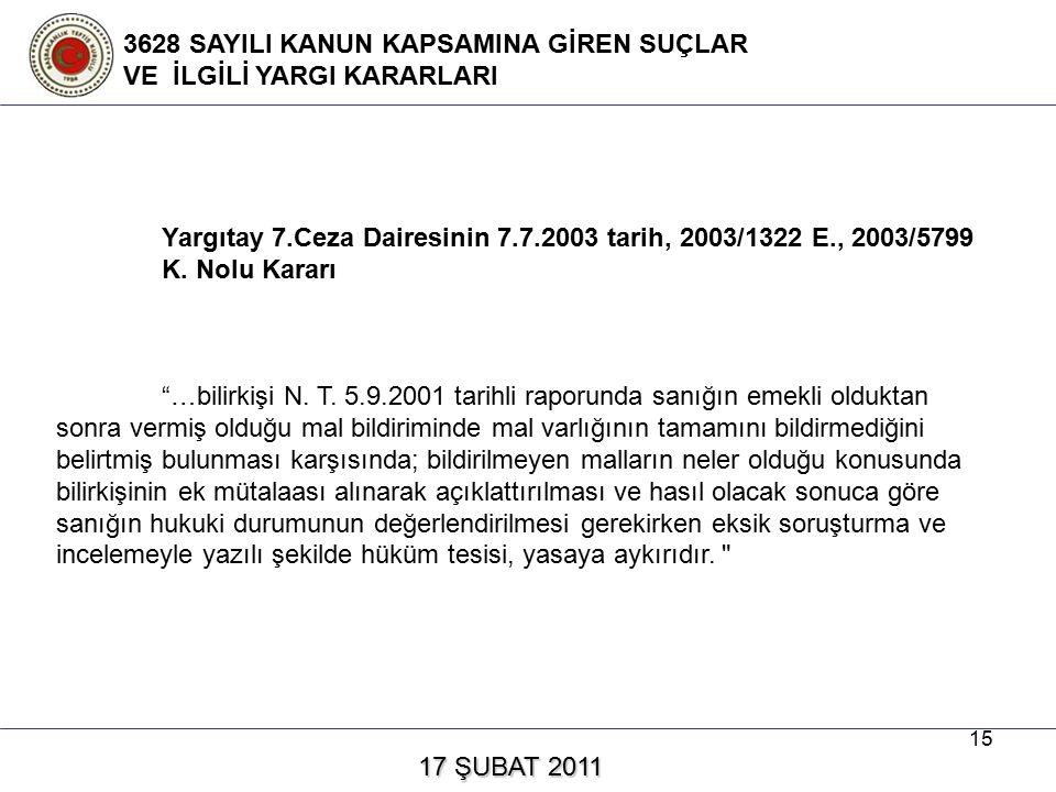 15 17 ŞUBAT 2011 17 ŞUBAT 2011 3628 SAYILI KANUN KAPSAMINA GİREN SUÇLAR VE İLGİLİ YARGI KARARLARI Yargıtay 7.Ceza Dairesinin 7.7.2003 tarih, 2003/1322 E., 2003/5799 K.
