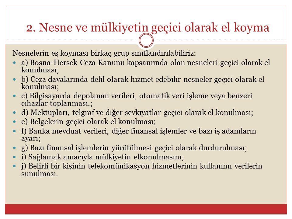 2. Nesne ve mülkiyetin geçici olarak el koyma Nesnelerin eş koyması birkaç grup sınıflandırılabiliriz: a) Bosna-Hersek Ceza Kanunu kapsamında olan nes