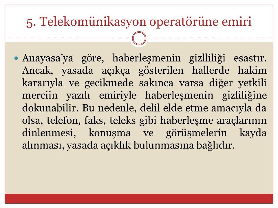 5. Telekomünikasyon operatörüne emiri Anayasa'ya göre, haberleşmenin gizlliliği esastır.