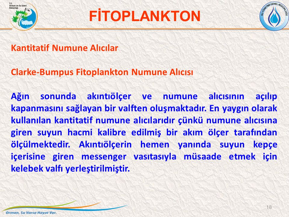 Kantitatif Numune Alıcılar Clarke-Bumpus Fitoplankton Numune Alıcısı Ağın sonunda akıntıölçer ve numune alıcısının açılıp kapanmasını sağlayan bir val