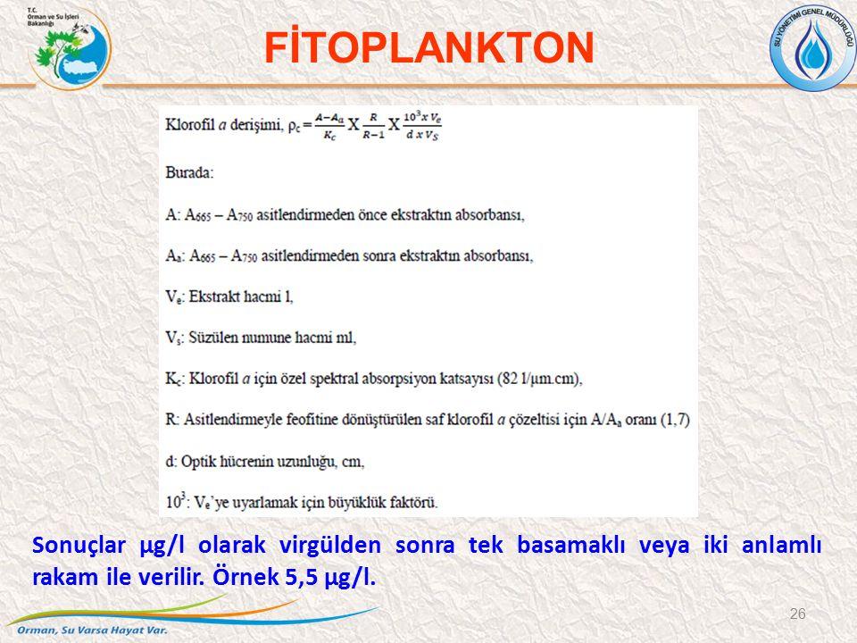 Sonuçlar µg/l olarak virgülden sonra tek basamaklı veya iki anlamlı rakam ile verilir. Örnek 5,5 µg/l. 26 FİTOPLANKTON
