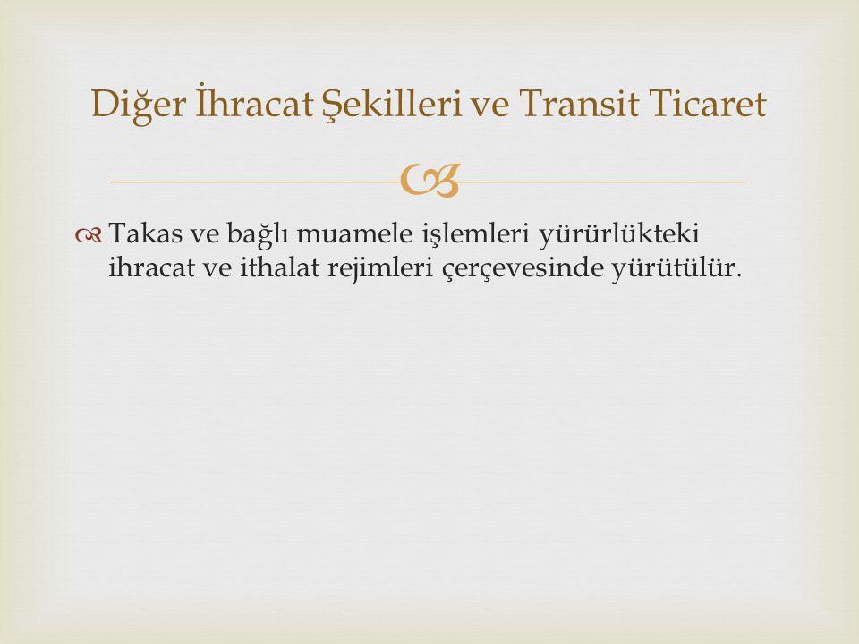   Takas ve bağlı muamele işlemleri yürürlükteki ihracat ve ithalat rejimleri çerçevesinde yürütülür.