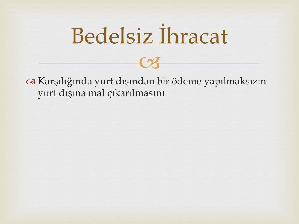   Bir malın, yürürlükteki ihracat mevzuatı ile gümrük mevzuatına uygun şekilde Türkiye gümrük bölgesi dışına veya serbest bölgelere çıkarılmasını veyahut Müsteşarlıkça ihracat olarak kabul edilecek sair çıkış ve işlemlerdir İhracat