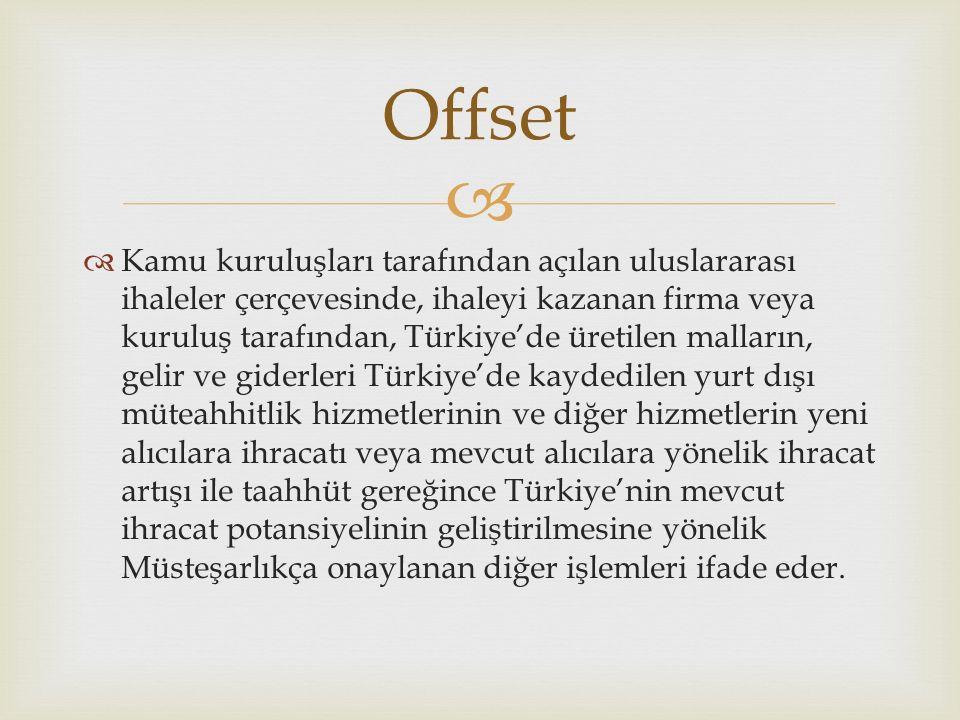   Kamu kuruluşları tarafından açılan uluslararası ihaleler çerçevesinde, ihaleyi kazanan firma veya kuruluş tarafından, Türkiye'de üretilen malların, gelir ve giderleri Türkiye'de kaydedilen yurt dışı müteahhitlik hizmetlerinin ve diğer hizmetlerin yeni alıcılara ihracatı veya mevcut alıcılara yönelik ihracat artışı ile taahhüt gereğince Türkiye'nin mevcut ihracat potansiyelinin geliştirilmesine yönelik Müsteşarlıkça onaylanan diğer işlemleri ifade eder.