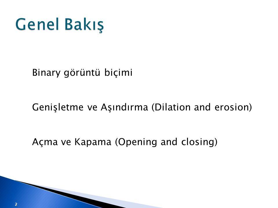 Genel Bakış Binary görüntü biçimi Genişletme ve Aşındırma (Dilation and erosion) Açma ve Kapama (Opening and closing) 2
