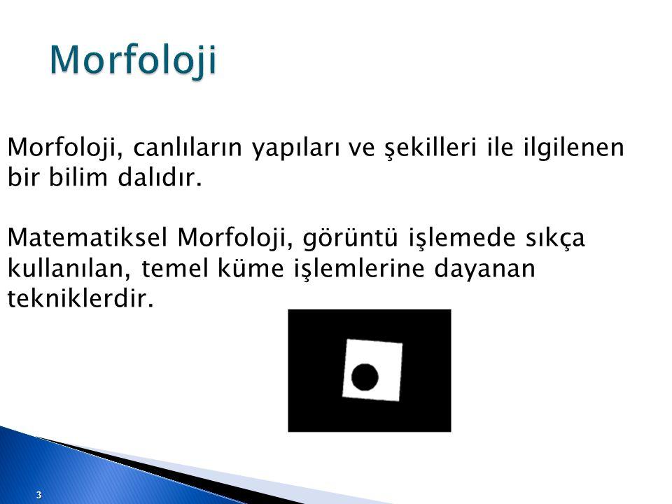 Biçimsel görüntü işleme Morfolojik görüntü işleme çoğunlukla binary görüntüler için kullanılır.