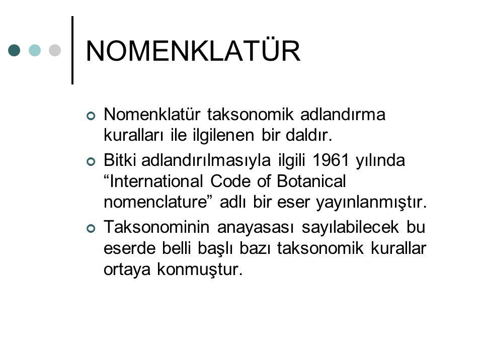 """NOMENKLATÜR Nomenklatür taksonomik adlandırma kuralları ile ilgilenen bir daldır. Bitki adlandırılmasıyla ilgili 1961 yılında """"International Code of B"""