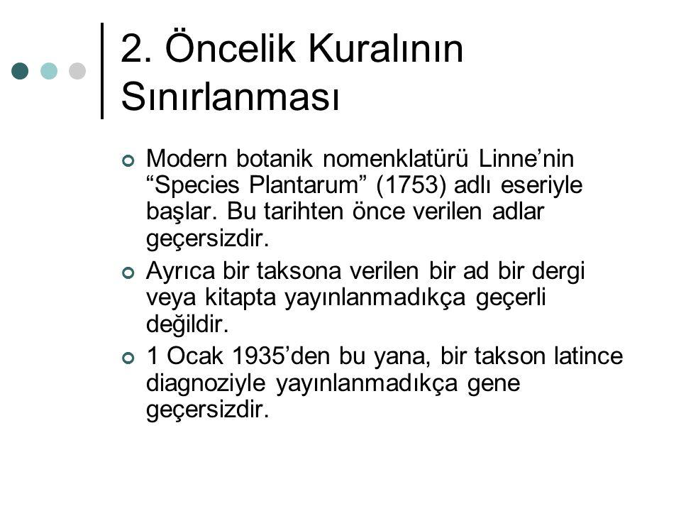 """2. Öncelik Kuralının Sınırlanması Modern botanik nomenklatürü Linne'nin """"Species Plantarum"""" (1753) adlı eseriyle başlar. Bu tarihten önce verilen adla"""