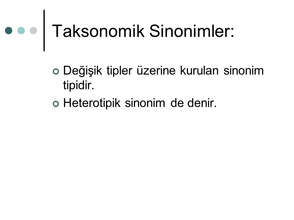 Taksonomik Sinonimler: Değişik tipler üzerine kurulan sinonim tipidir. Heterotipik sinonim de denir.
